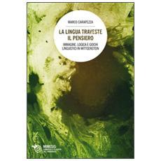 Lingua traveste il pensiero. Immagine, logica e giochi linguistici in Wittgenstein (La)