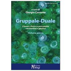 Gruppale-Duale. Il lavoro clinico in psicoanalisi con bambini e genitori. Vol. 1
