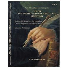 L'abate don Pietro Antonio Maria Zani fidentino. Discorsi preliminari all'enciclopedia metodica critico-ragionata delle belle arti