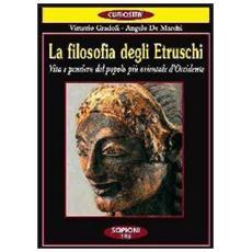 La filosofia degli etruschi. Vita e pensiero del popolo più orientale d'Occidente