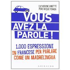 Vous avez la parole! 1.000 espressioni in francese per parlare come un madrelingua