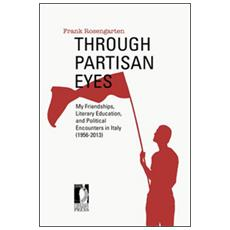 Through partisan eyes. My friendships, literary education, and political encounters in Italy (1956-2013)