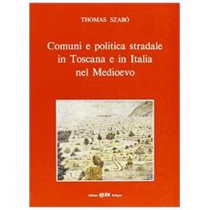 Comuni e politica stradale in Toscana e in Italia nel Medioevo