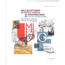 Dall'eclettismo di Mario Urbani al razionalismo di Celio Francioni. L'architettura a Pesaro attraverso il XX secolo
