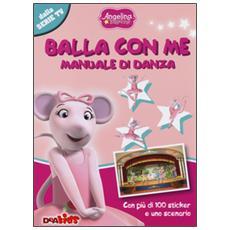 Balla con me. Manuale di danza. Angelina Ballerina. Con adesivi