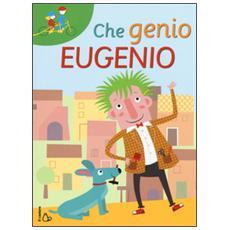Che genio Eugenio