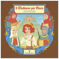 Il medioevo per gioco. ediz. a colori