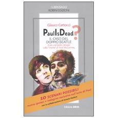Paul is dead? Il caso del doppio Beatle. Il più completo dossier sulla «morte» di Paul McCartney