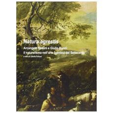 Natura agrestis. Arcangelo Resani e Giulio Bucci. Il naturalismo nell'arte faentina del Settecento. Catalogo della mostra