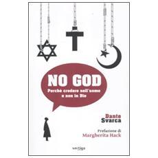No God. Perché credere nell'uomo e non in Dio