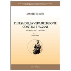 Difesa della vera religione contro i pagani. Testo latino a fronte