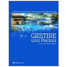 Gestire una piscina. Conduzione, manutenzione, amministrazione, project financing