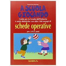 A scuola giocando. Guida per la scuola dell'infanzia. 6 unità didattiche con oltre 180 esempi di schede operative