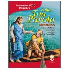 Sulla tua parola. Messalino novembre-dicembre 2016. Letture della messa commentate per vivere la parola di Dio