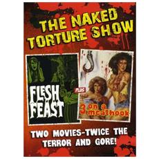 Naked Torture Double (Flesh Feast / 3 On A Meathook)