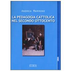 Pedagogia cattolica nel secondo Ottocento (La)