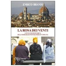 La rosa dei venti. L'evoluzione storica dell'immigrazione straniera in Toscana