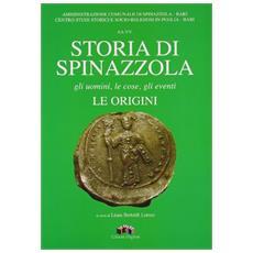 Storia di Spinazzola. Gli uomini, le cose, gli eventi, le origini. Studi sulla storia della città di Spinazzola