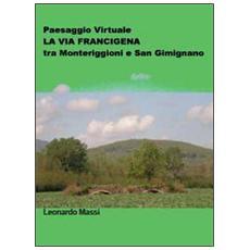 Paesaggio virtuale. La via Francigena tra Monteriggioni e San Gimignano