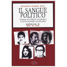 Il sangue politico. Storia di cinque anarchici e di un dossier scomparso