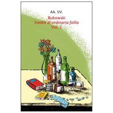 Bukowski. Inediti di ordinaria follia. Vol. 2