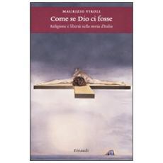 Come se Dio ci fosse. Religione e libertà nella storia d'Italia