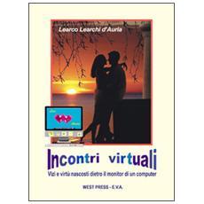 Incontri virtuali. Vizi e virtù nascosti dietro il monitor di un computer