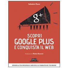 Scopri Google plus e conquista il web. Espandi la tua influenza e amplifica la visibilità del tuo brand