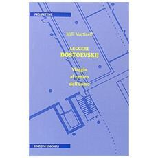 Leggere Dostoevskij. Viaggio al centro dell'uomo