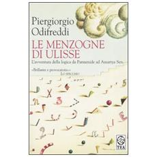 Le menzogne di Ulisse. L'avventura della logica da Parmenide ad Amartya Sen