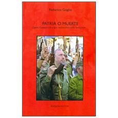 Patria e muerte. Castro, Guevara e le origini nazionaliste della rivoluzione