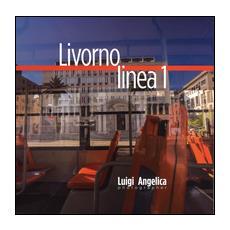 Livorno linea 1. Un viaggio attraverso la città con il bus della linea Uno. Ediz. italiana e inglese. Vol. 1