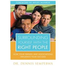 Surrounding yourself with the right people. How your friends and associations influence your success