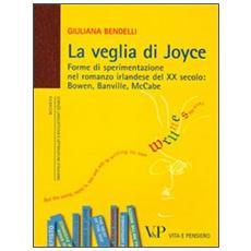 La veglia di Joyce. Forme di sperimentazione nel romanzo irlandese del XX secolo: Bowen, Banville, McCabe