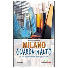 Milano guarda in alto. 50 anni di grattacieli nel capoluogo lombardo