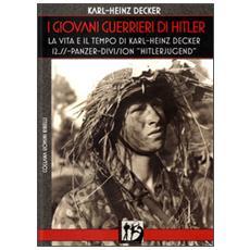 I giovani guerrieri di Hitler. La vita e il tempo di Karl-Heinz Decker. 12. SS Panzer-Division «Hitlerjugend»