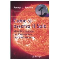 Come si osserva il sole. Metodi e tecniche per l'astronomo non professionista