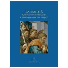 La santità. Ricerca contemporanea e testimonianze del passato
