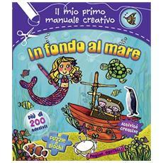 In Fondo Al Mare - Il Mio Primo Manuale Creativo (Con Adesivi)