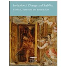 Institutional change and stability. Conflicts, transitions, social values