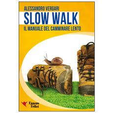 Slow walk. Il manuale del camminare lento