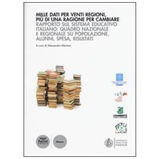 Mille dati per venti regioni, più di una ragione per cambiare. Rapporto sul sistema educativo italiano: quadro nazionale e regionale su popolazione, alunni, spesa. . .