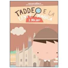 Milano. Taddeo e la lente magica. Vol. 3
