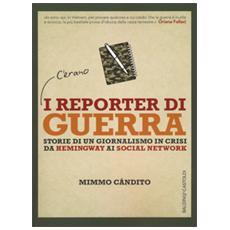 Reporter di guerra. Storie di un giornalismo difficile da Hemingway a Internet (I)