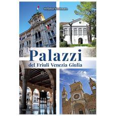 Stefania Simionato - Palazzi Del Friuli Venezia Giulia - Disponibile dal 22/02/2018