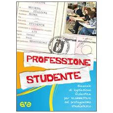Professione studente. Manuale di legislazione scolaresca per scommettere sul protagonismo studentesco