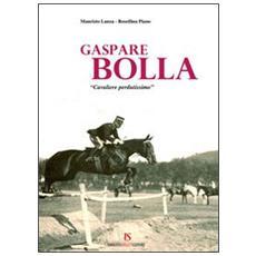 Gaspare Bolla. «Cavaliere perdutissimo»