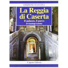 La Reggia di Caserta. Il palazzo, il parco