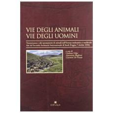 Vie degli animali vie degli uomini. Transumanza e altri spostamenti di animali nell'Europa. . . Atti del 2° Seminario internazionale di studi (Foggia, 7 ottobre 2006)