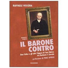 Il barone contro. Don Felice e gli altri signori di San Chirico tra Borbone e Savoia